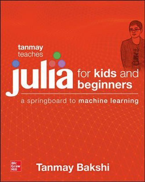 หนังสือ Tanmay Teaches Julia for Kids and Beginners - A Springboard to Machine Learning